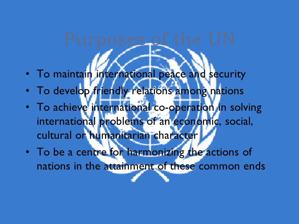 Purposes of the UN To maintain international peace and security