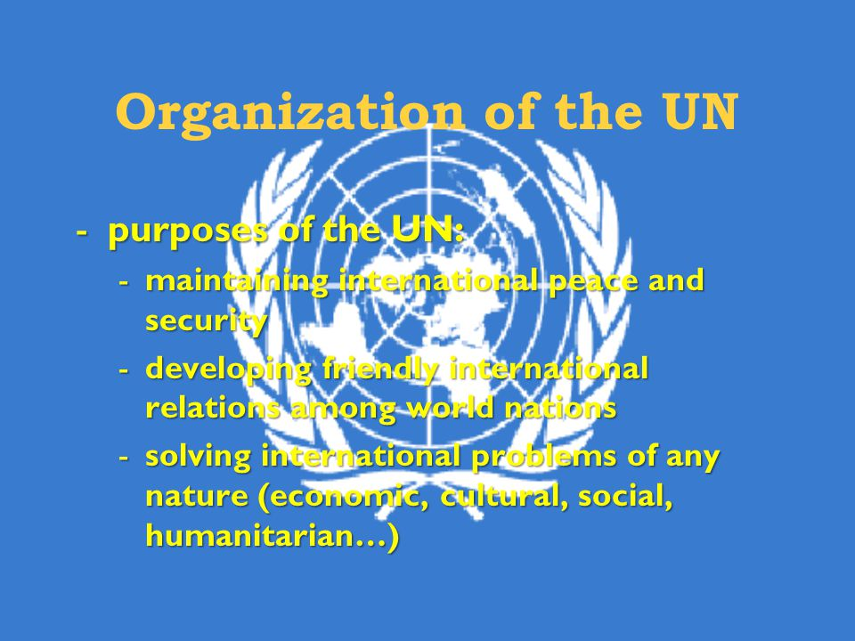 Organization of the UN purposes of the UN: