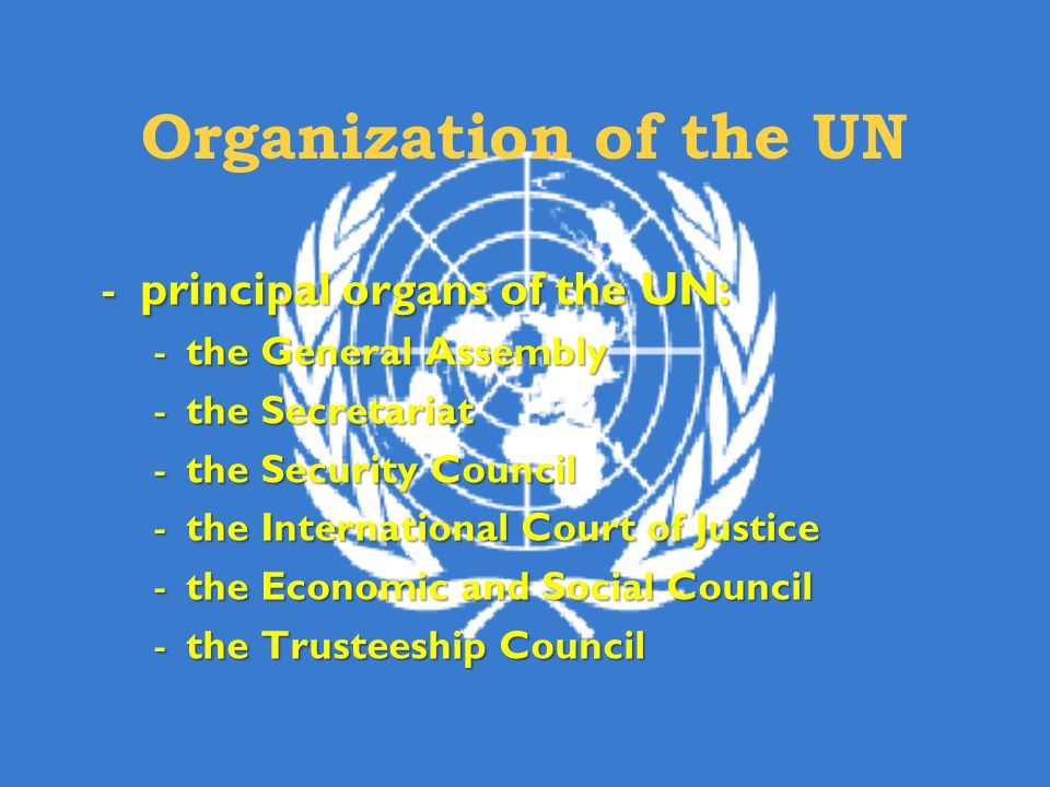 Organization of the UN principal organs of the UN: