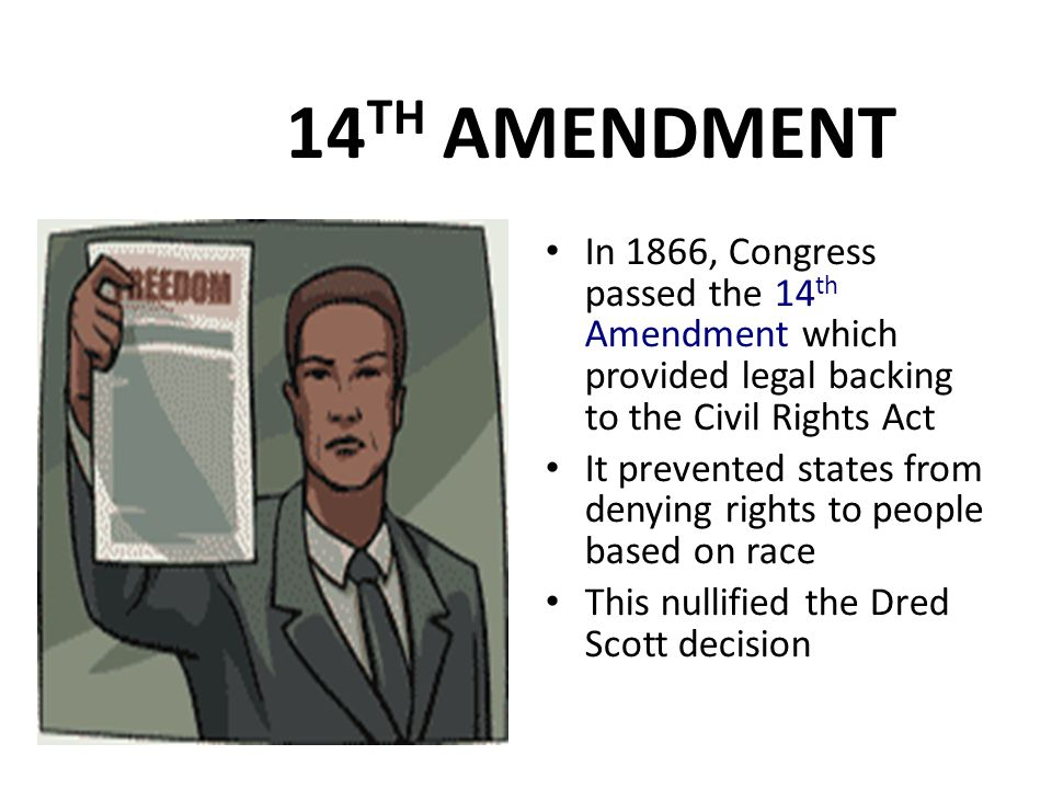 14TH AMENDMENT In 1866, Congress passed the 14th Amendment which provided legal backing to the Civil Rights Act.