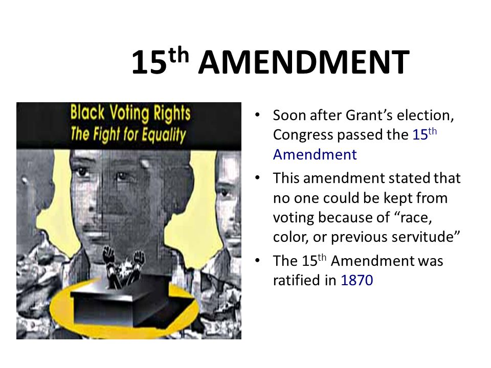 15th AMENDMENT Soon after Grant's election, Congress passed the 15th Amendment.