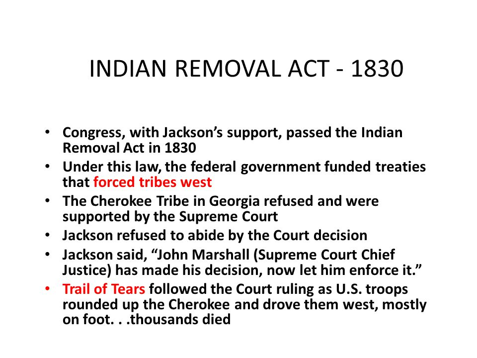 INDIAN REMOVAL ACT - 1830 Congress, with Jackson's support, passed the Indian Removal Act in 1830.