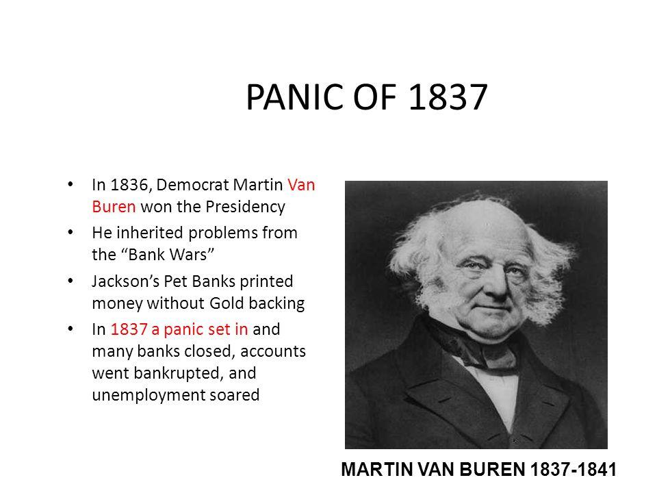 PANIC OF 1837 In 1836, Democrat Martin Van Buren won the Presidency