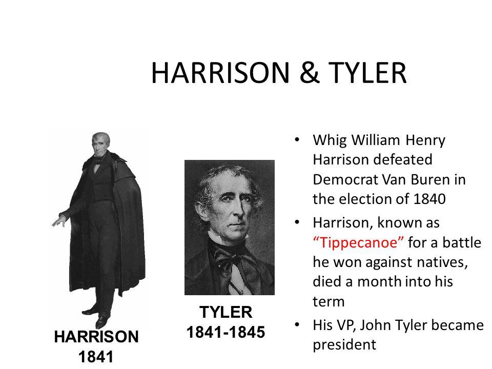 HARRISON & TYLER Whig William Henry Harrison defeated Democrat Van Buren in the election of 1840.