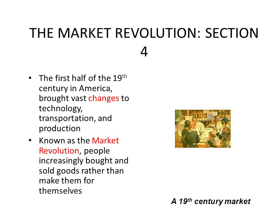 THE MARKET REVOLUTION: SECTION 4