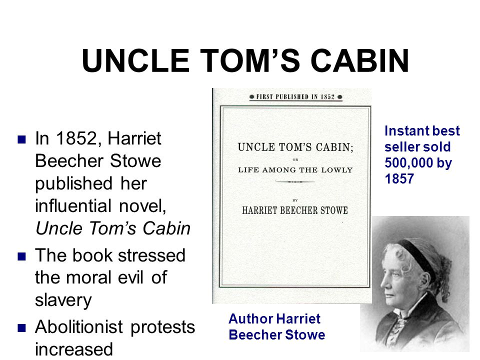 UNCLE TOM'S CABIN Instant best seller sold 500,000 by 1857. In 1852, Harriet Beecher Stowe published her influential novel, Uncle Tom's Cabin.