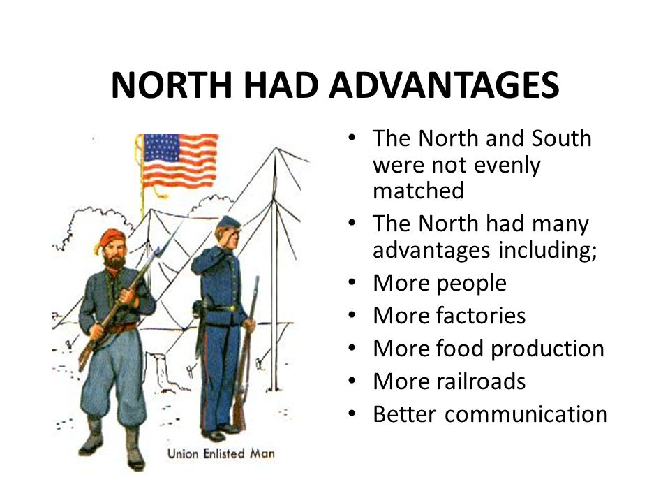 NORTH HAD ADVANTAGES The North and South were not evenly matched