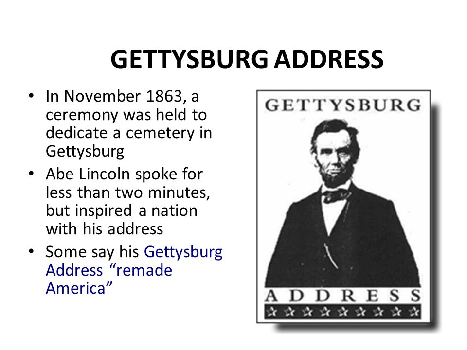 GETTYSBURG ADDRESS In November 1863, a ceremony was held to dedicate a cemetery in Gettysburg.