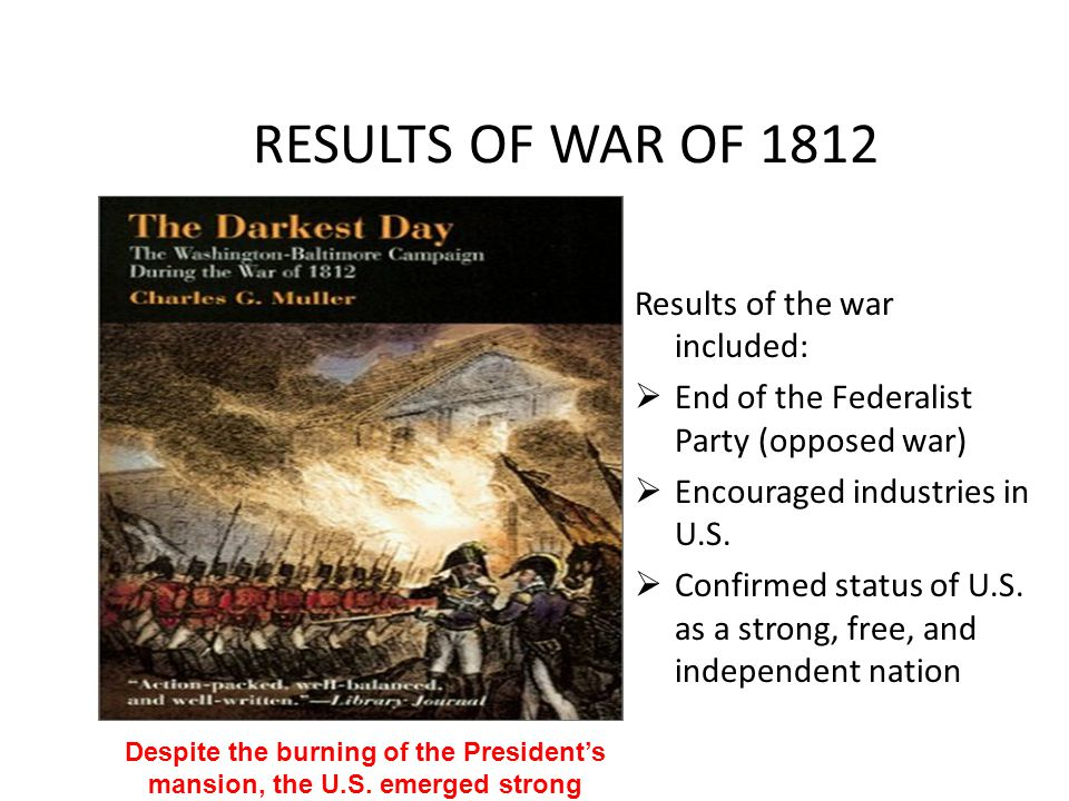 RESULTS OF WAR OF 1812 Results of the war included: