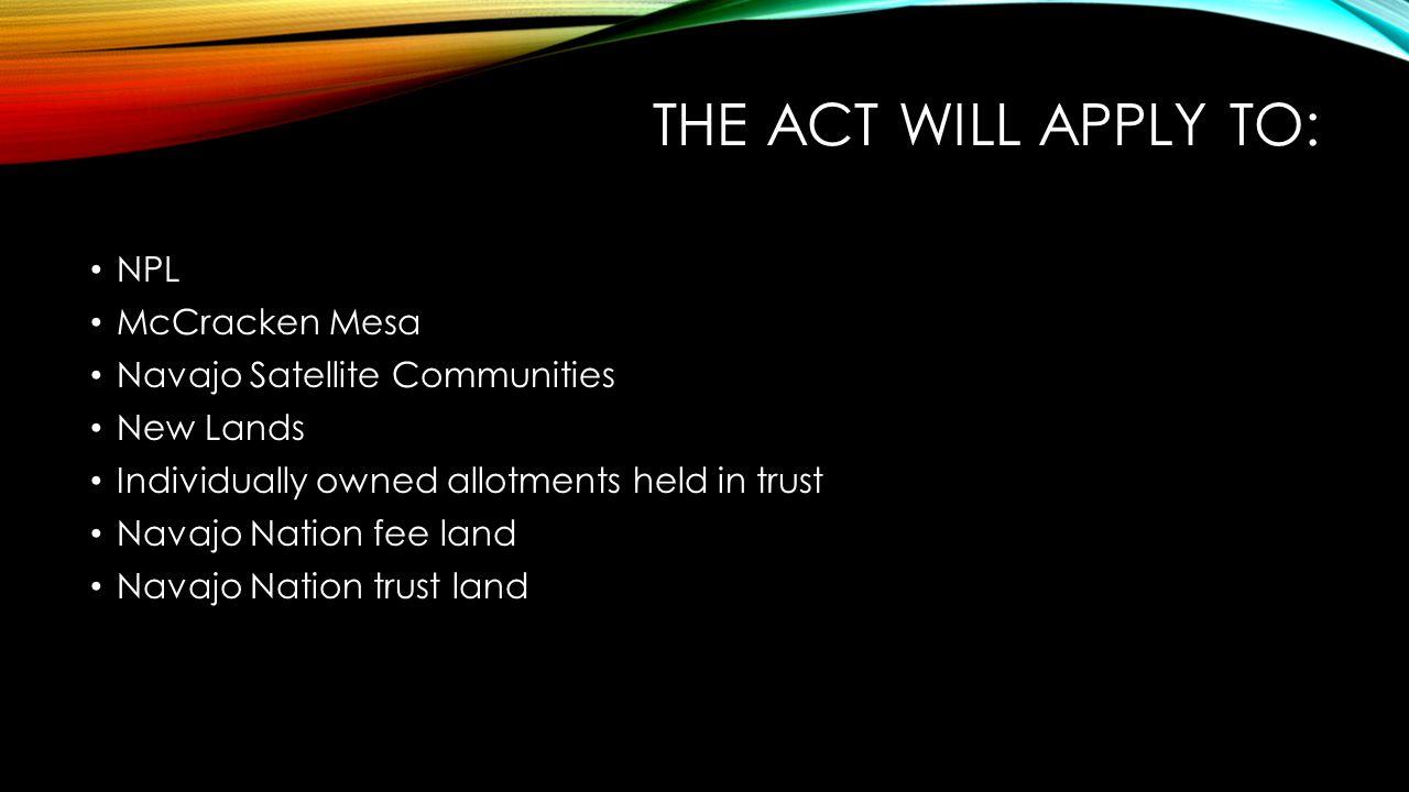 The Act will apply to: NPL McCracken Mesa Navajo Satellite Communities
