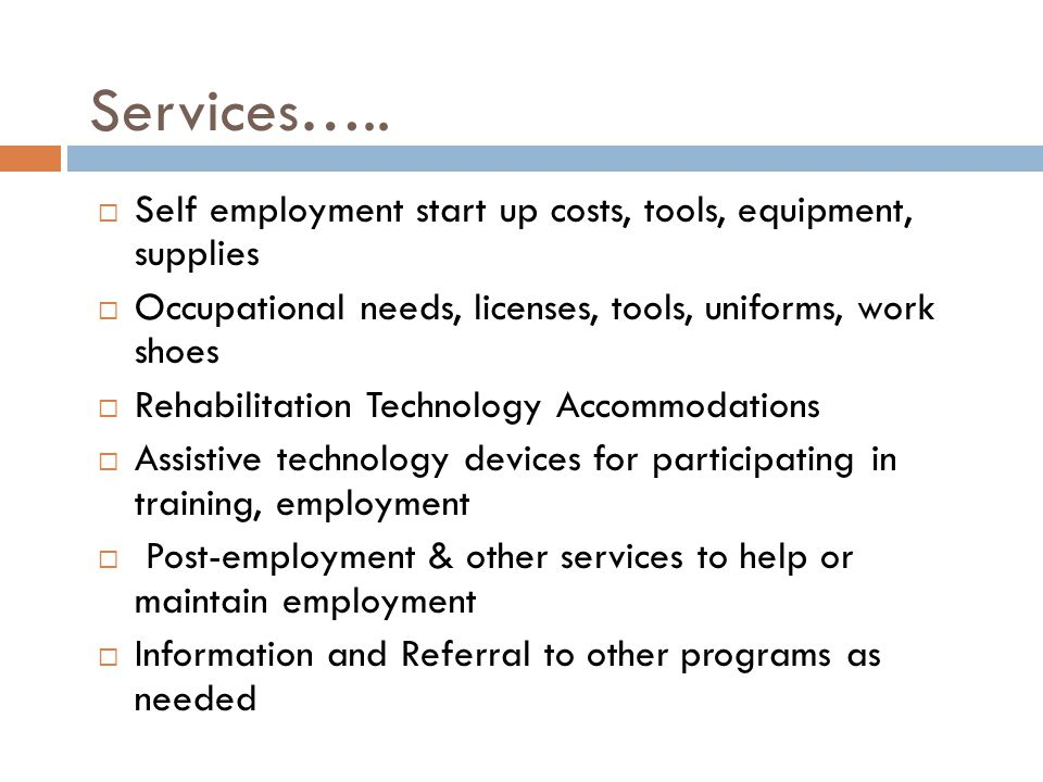 Services….. Self employment start up costs, tools, equipment, supplies