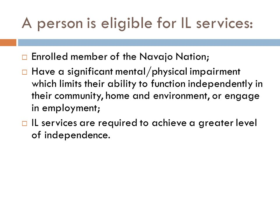 A person is eligible for IL services: