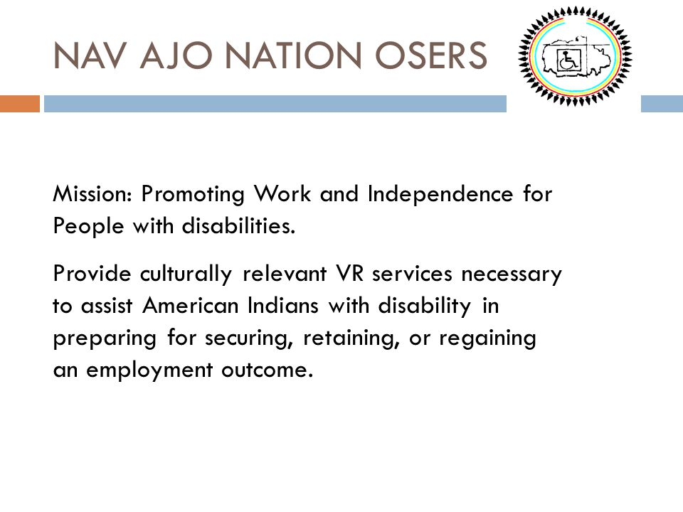 NAV AJO NATION OSERS Mission: Promoting Work and Independence for People with disabilities.