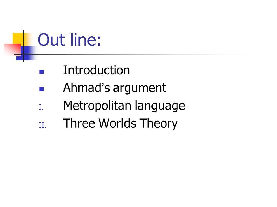 Out line: Introduction Ahmad's argument Metropolitan language