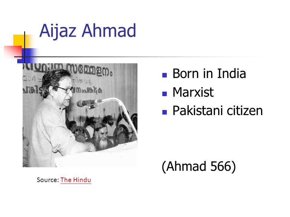 Aijaz Ahmad Born in India Marxist Pakistani citizen (Ahmad 566)