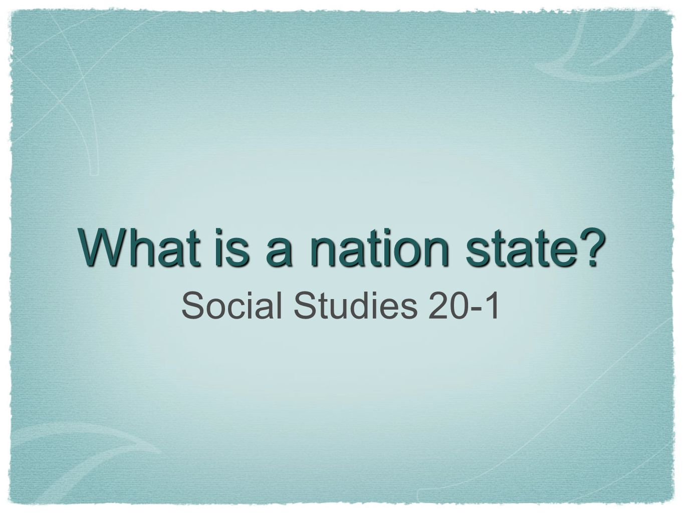 What is a nation state Social Studies 20-1