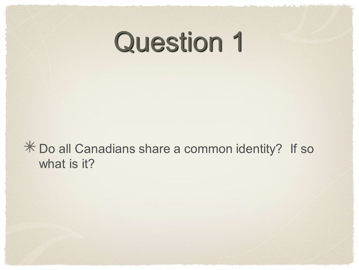 Question 1 Do all Canadians share a common identity If so what is it