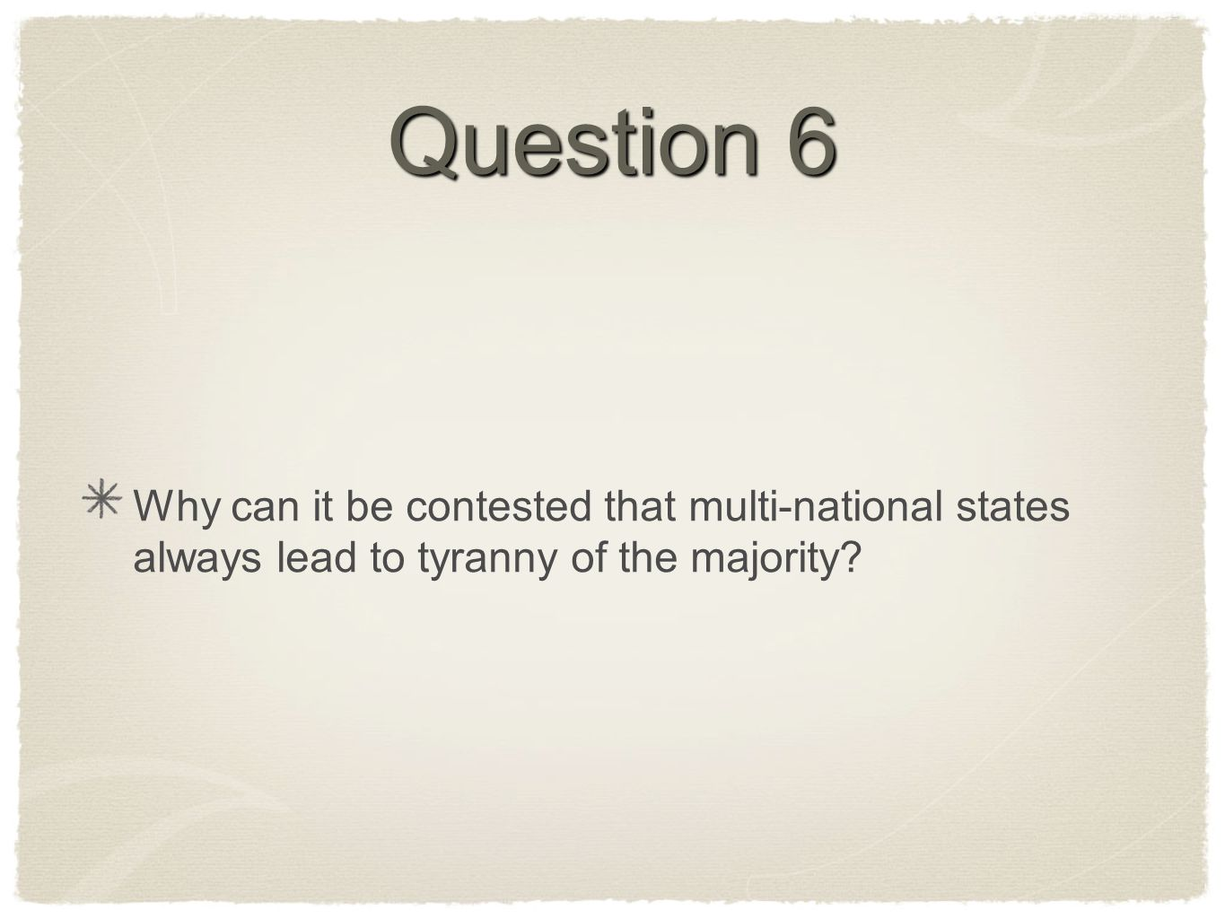 Question 6 Why can it be contested that multi-national states always lead to tyranny of the majority