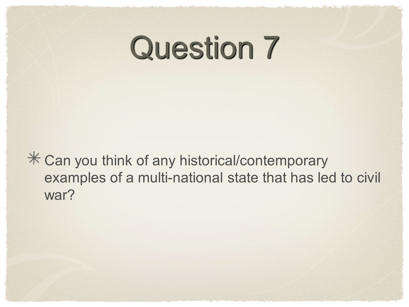 Question 7 Can you think of any historical/contemporary examples of a multi-national state that has led to civil war