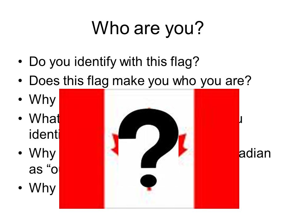 Who are you Do you identify with this flag