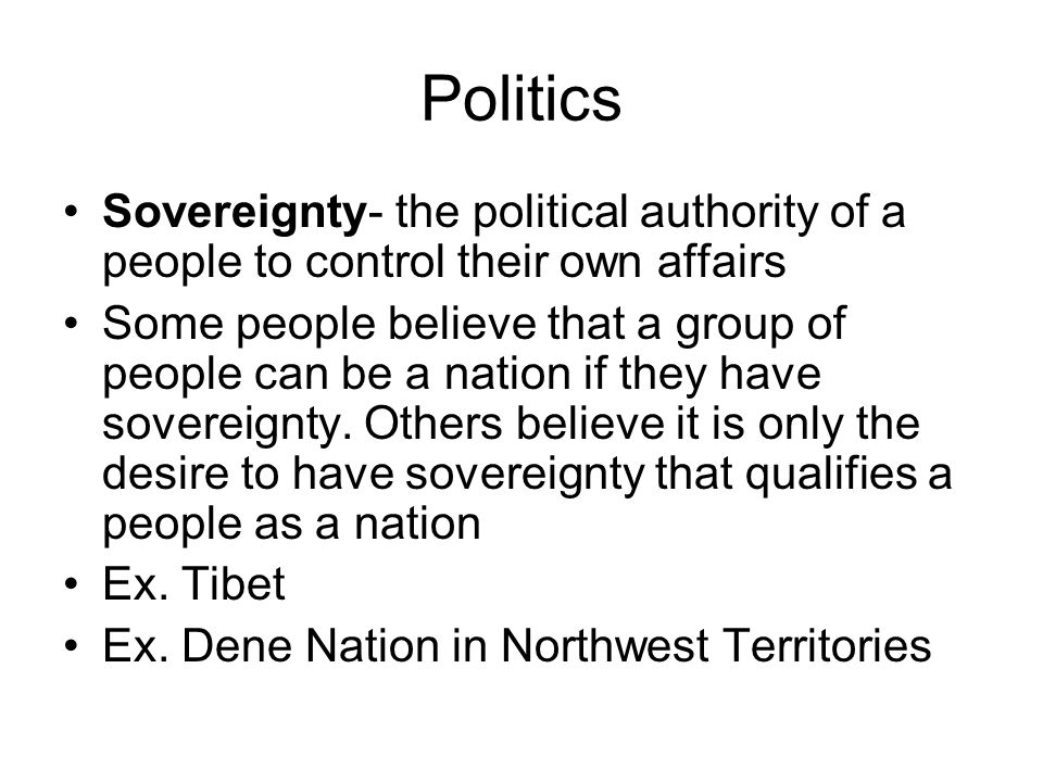 Politics Sovereignty- the political authority of a people to control their own affairs.