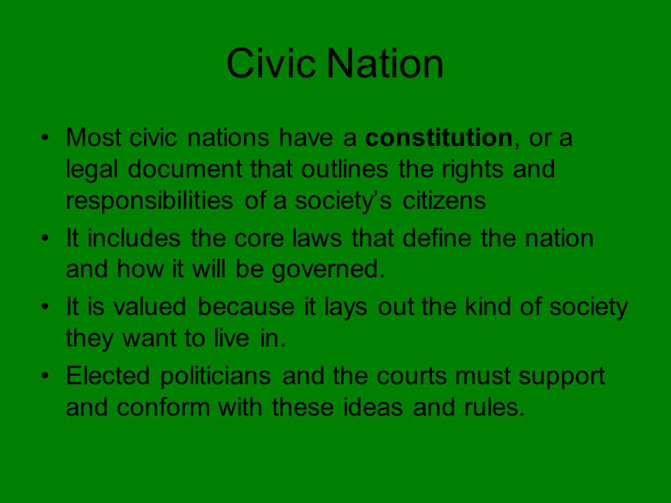 Civic Nation Most civic nations have a constitution, or a legal document that outlines the rights and responsibilities of a society's citizens.