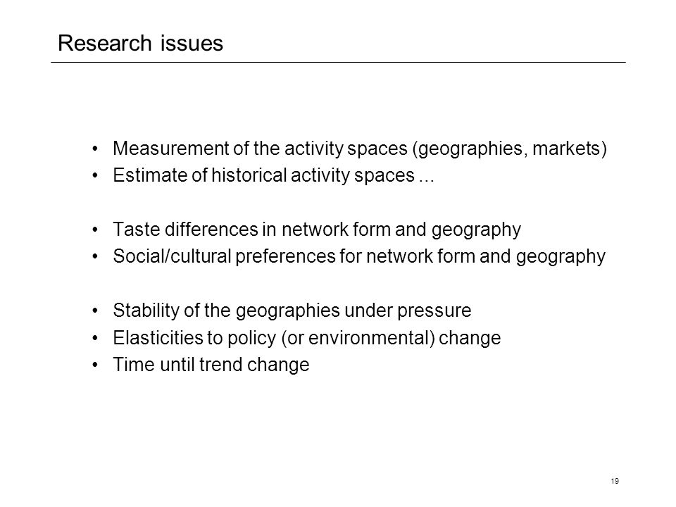 Research issues Measurement of the activity spaces (geographies, markets) Estimate of historical activity spaces ...