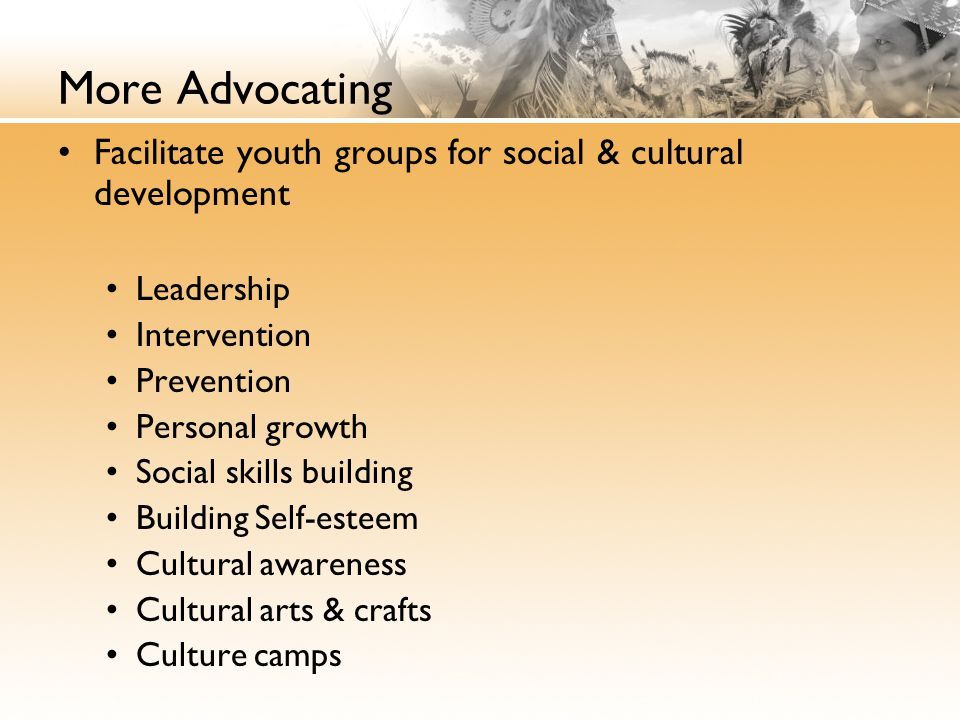 More Advocating Facilitate youth groups for social & cultural development. Leadership. Intervention.