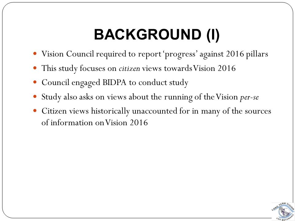 Background (i) Vision Council required to report 'progress' against 2016 pillars. This study focuses on citizen views towards Vision 2016.