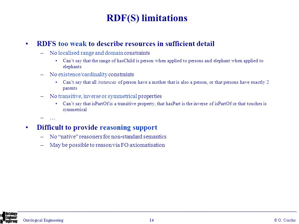 RDF(S) limitationsRDFS too weak to describe resources in sufficient detail. No localised range and domain constraints.