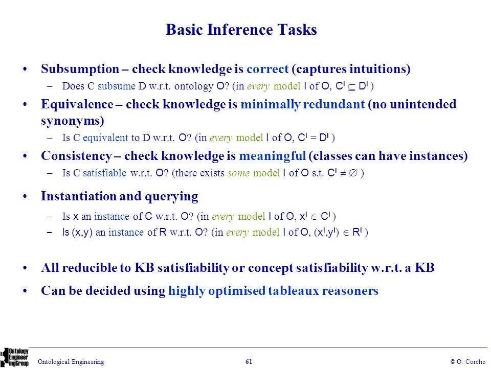 Basic Inference Tasks Subsumption – check knowledge is correct (captures intuitions)