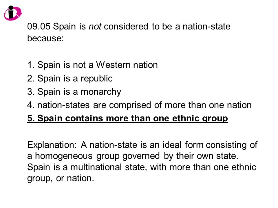 09.05 Spain is not considered to be a nation-state because: