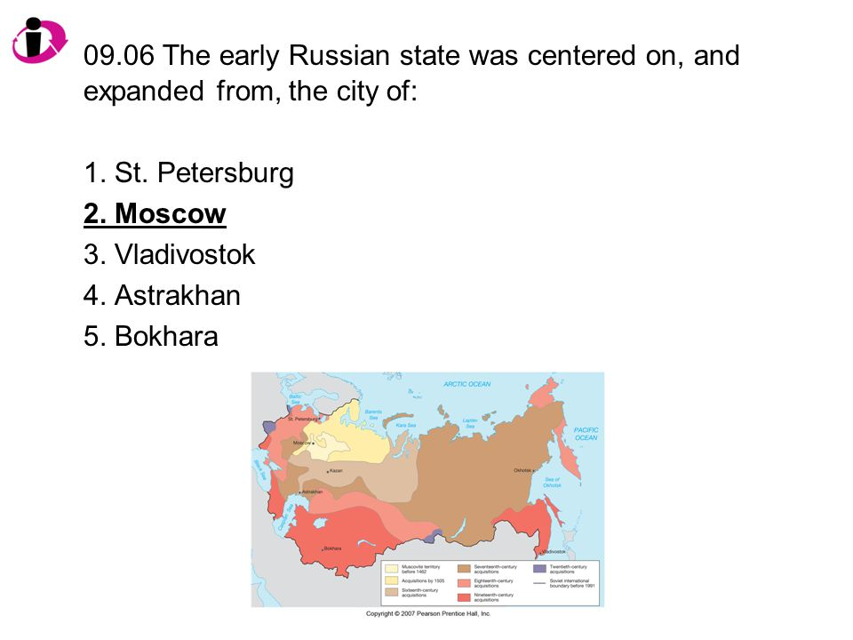 09.06 The early Russian state was centered on, and expanded from, the city of: