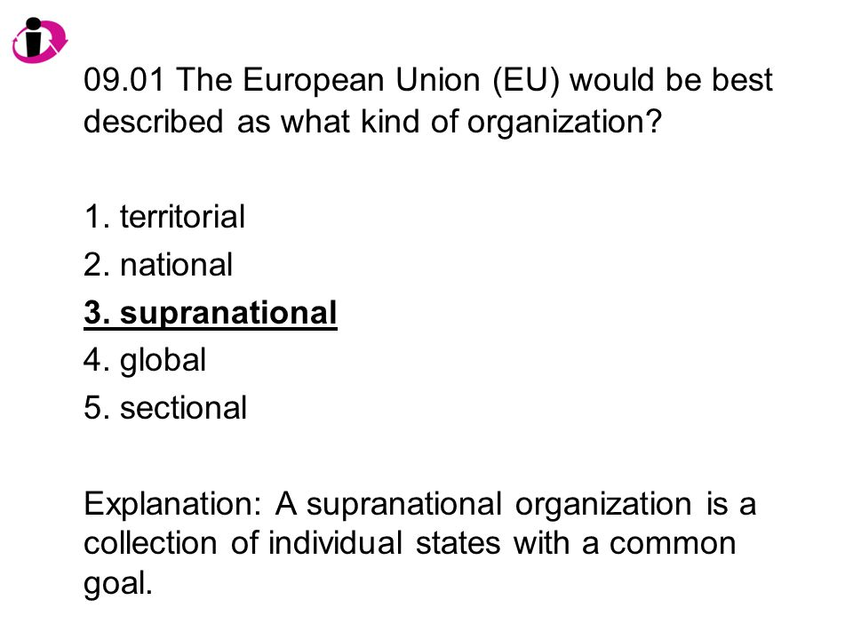 09.01 The European Union (EU) would be best described as what kind of organization