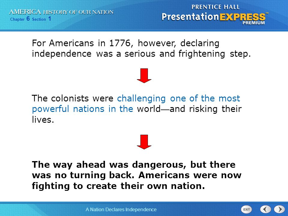 For Americans in 1776, however, declaring independence was a serious and frightening step.
