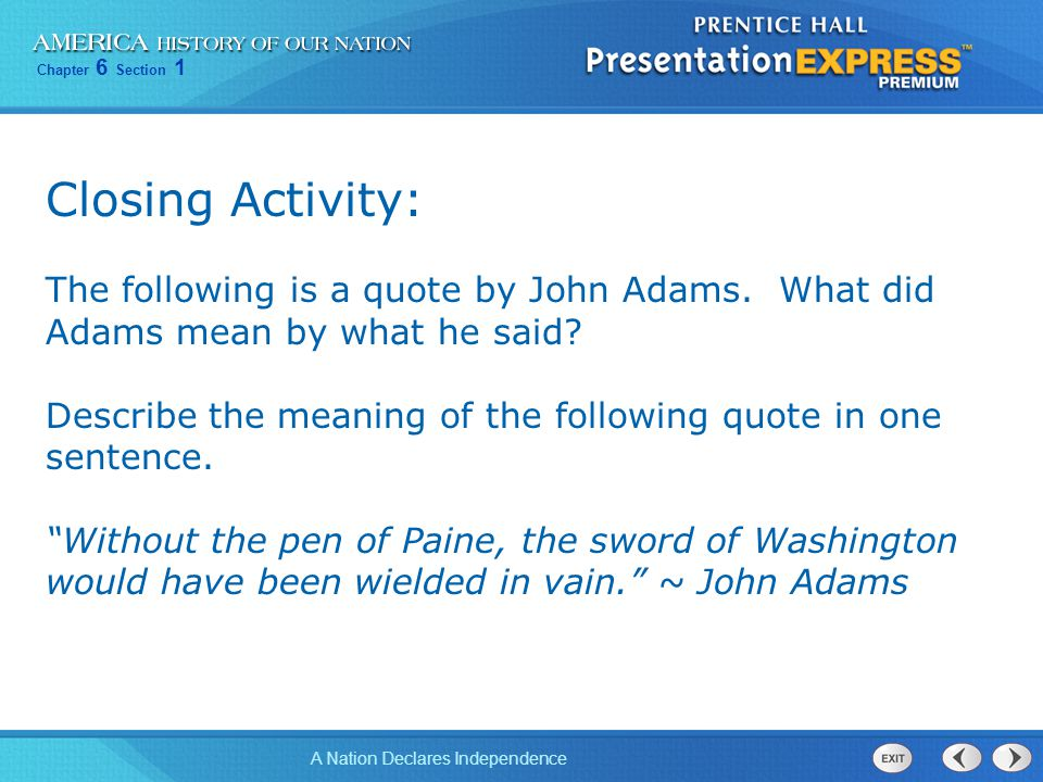 Closing Activity: The following is a quote by John Adams. What did Adams mean by what he said