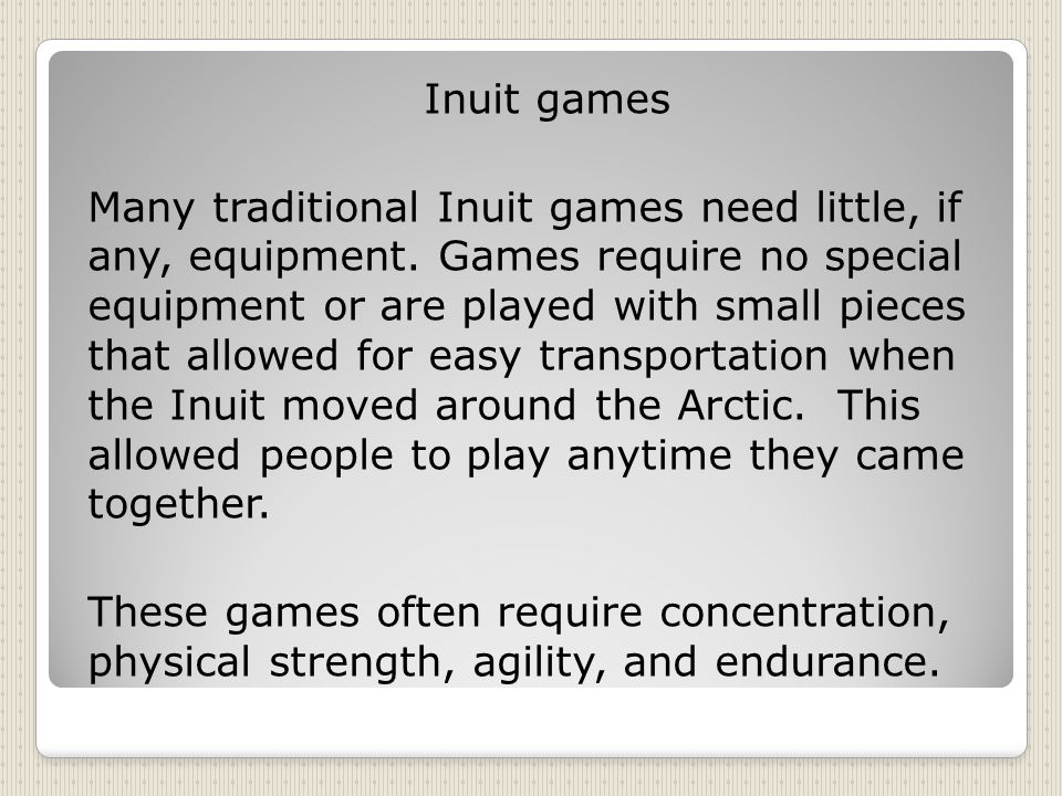 Inuit games Many traditional Inuit games need little, if any, equipment.