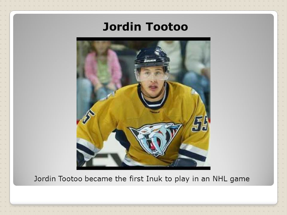 Jordin Tootoo Jordin Tootoo became the first Inuk to play in an NHL game