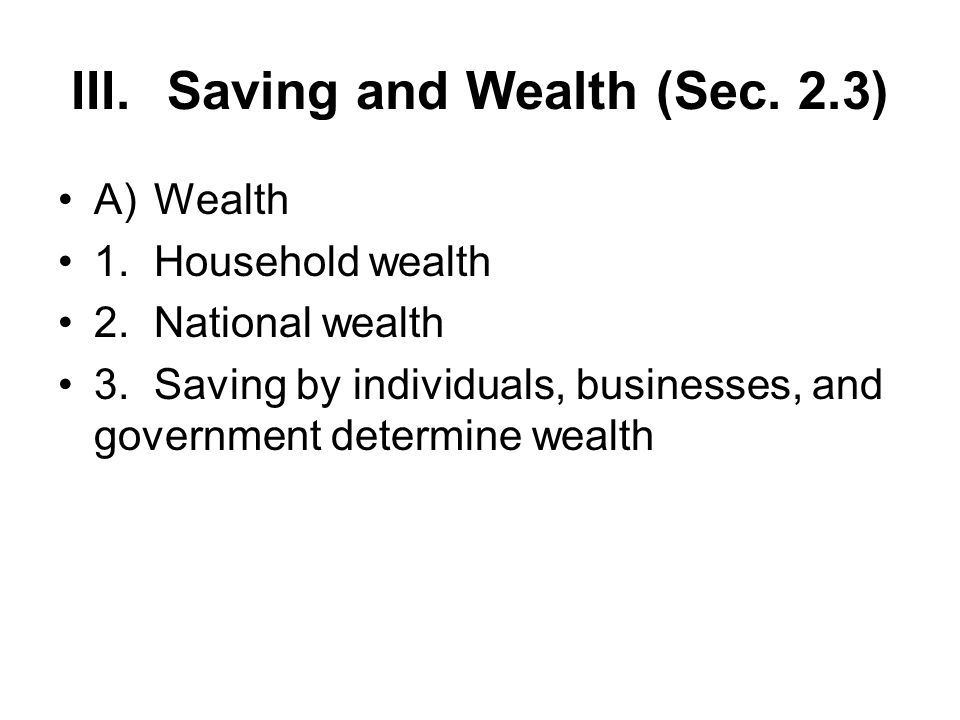 III. Saving and Wealth (Sec. 2.3)