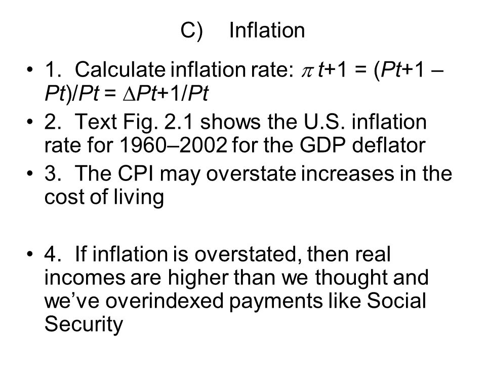 C) Inflation 1. Calculate inflation rate:  t+1 = (Pt+1 – Pt)/Pt = Pt+1/Pt.