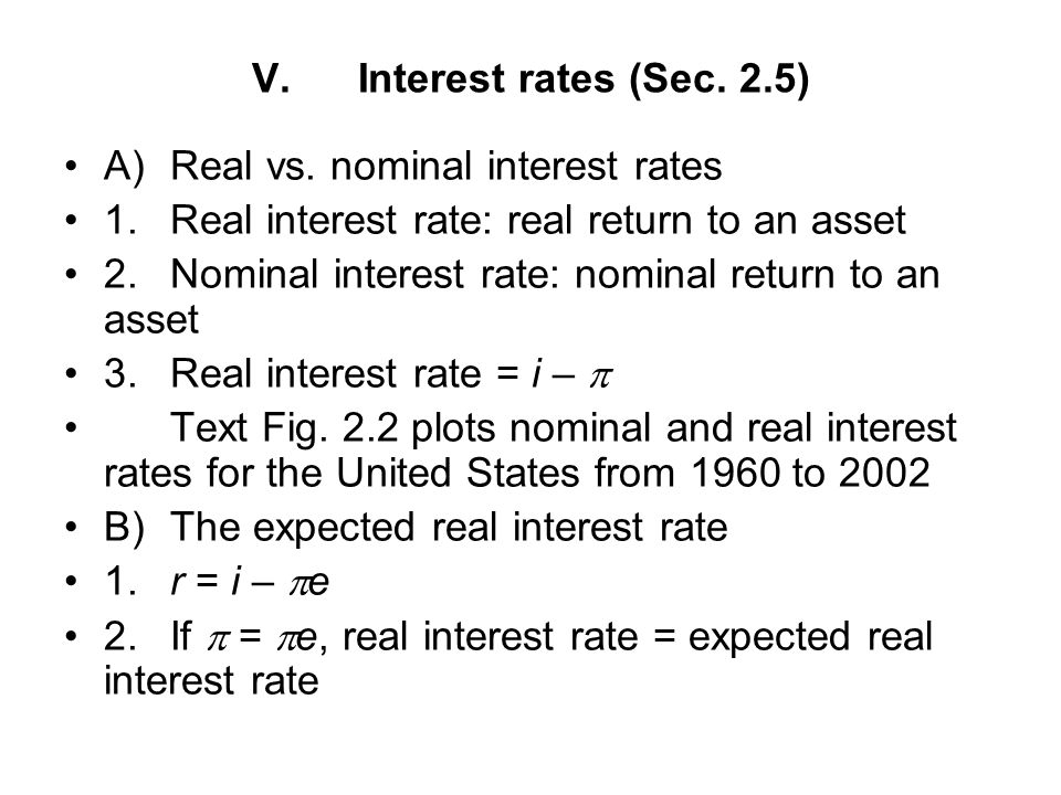 V. Interest rates (Sec. 2.5) A) Real vs. nominal interest rates. 1. Real interest rate: real return to an asset.