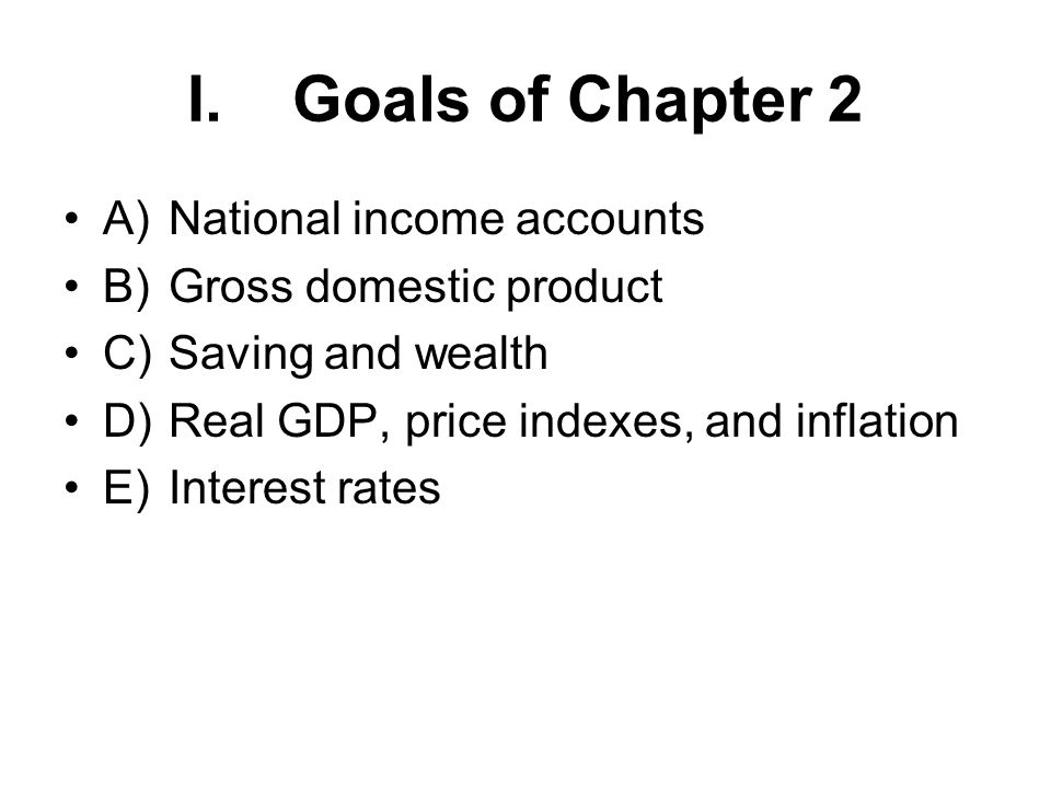 I. Goals of Chapter 2 A) National income accounts