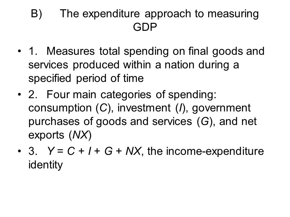 B) The expenditure approach to measuring GDP
