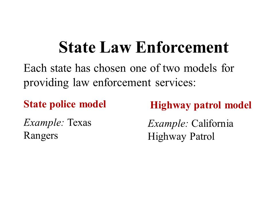 State Law Enforcement Each state has chosen one of two models for providing law enforcement services: