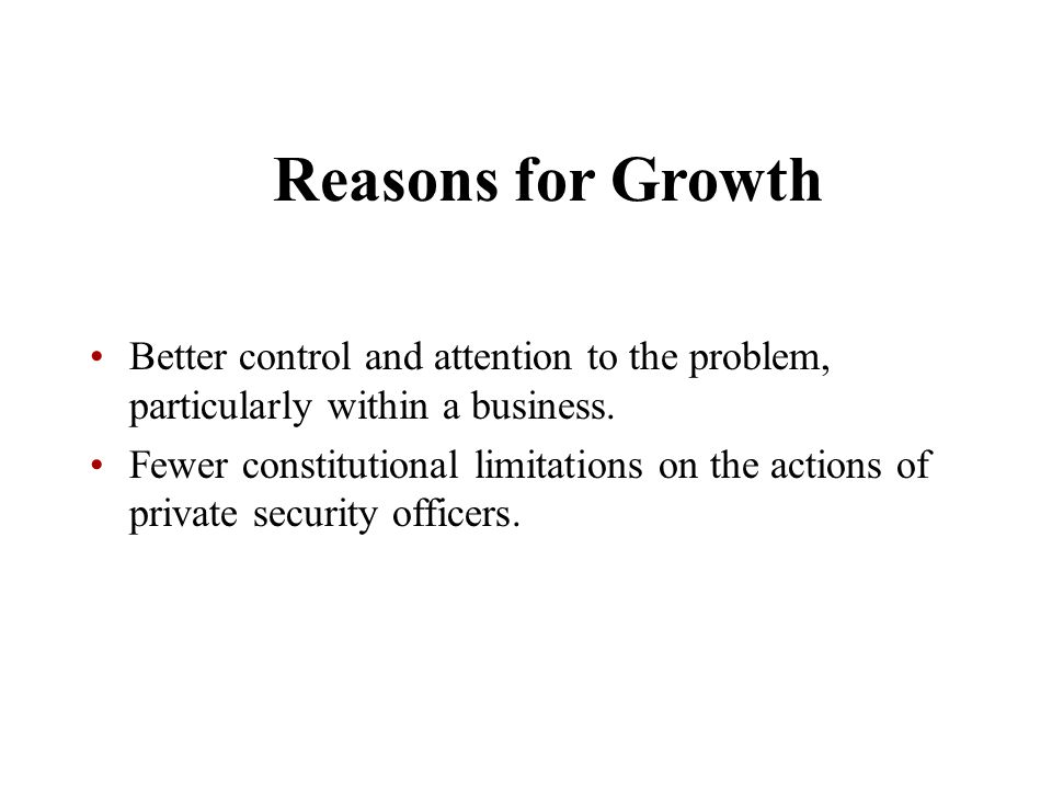 Reasons for Growth Better control and attention to the problem, particularly within a business.