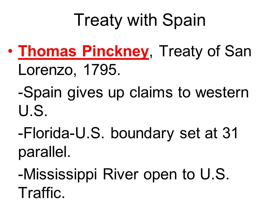 Treaty with Spain Thomas Pinckney, Treaty of San Lorenzo, 1795.