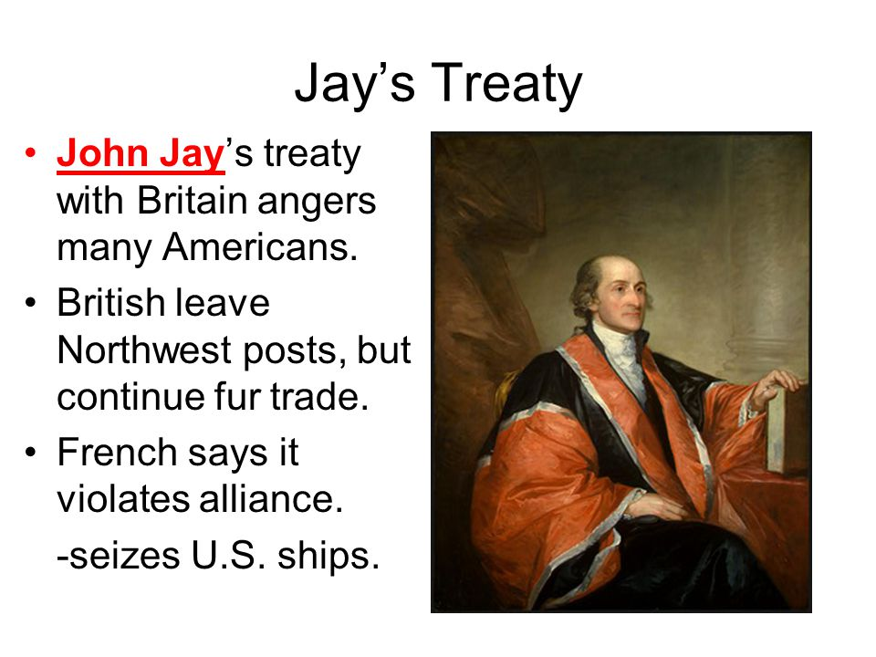 Jay's Treaty John Jay's treaty with Britain angers many Americans.