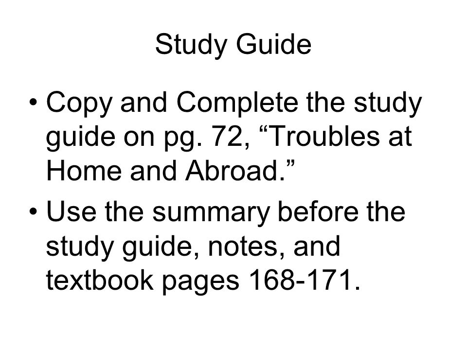 Study Guide Copy and Complete the study guide on pg. 72, Troubles at Home and Abroad.