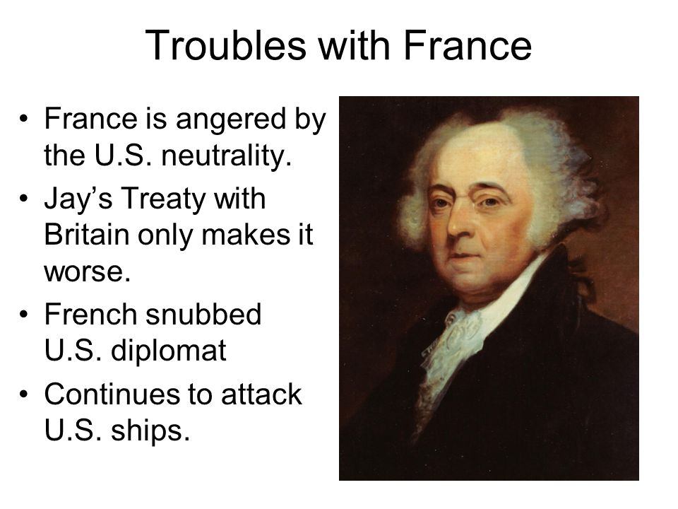Troubles with France France is angered by the U.S. neutrality.