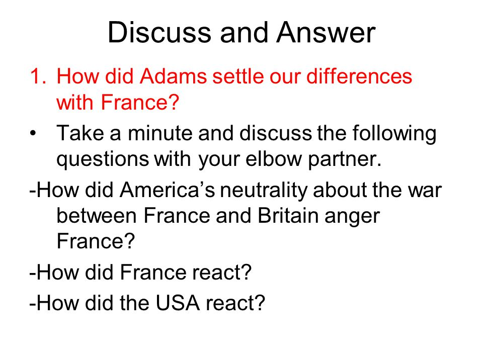 Discuss and Answer How did Adams settle our differences with France